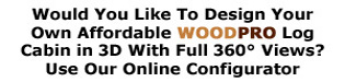 Click Here For Woodpro log cabins and online configurator